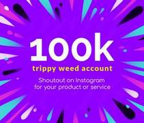 I will do an instagram shoutout on a 100k trippy weed page